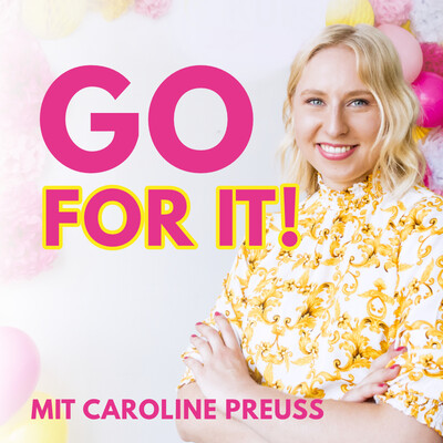 Go For It! Der Business Podcast mit Caroline Preuss