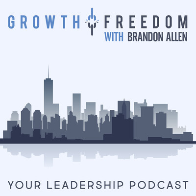Growth and Freedom: The Leadership Podcast