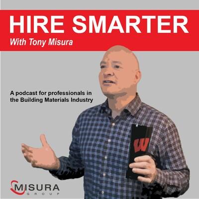 Hire Smarter with Tony Misura