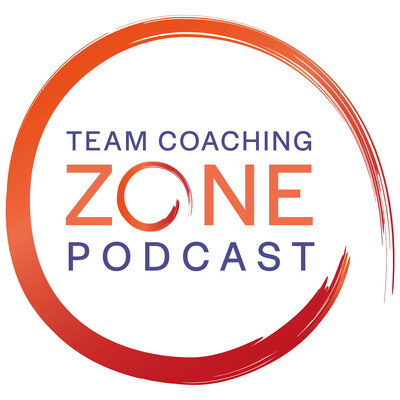 The Team Coaching Zone Podcast: Coaching | Teams | Leadership