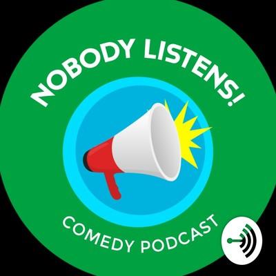 Nobody Listens Comedy