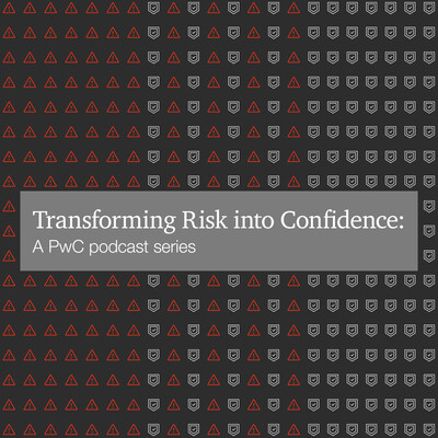 Transforming Risk into Confidence: A PwC podcast series