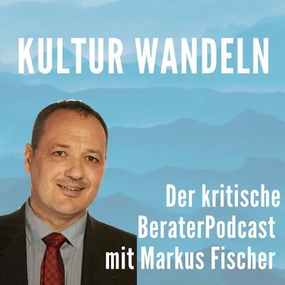 Kulturwandeln - Der kritische Berater-Podcast