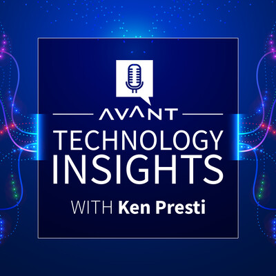 AVANT Technology Insights with Ken Presti