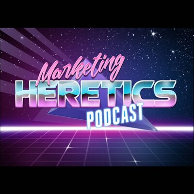 Marketing Heretics Podcast