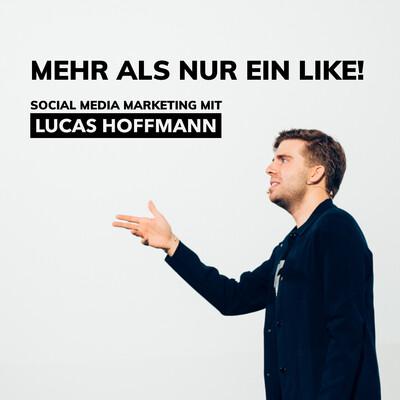 MEHR ALS NUR EIN LIKE! Social Media Marketing mit Lucas Hoffmann