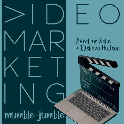 Video Marketing Mumble Jumble with Elisheva Hudson & Avraham Kohn