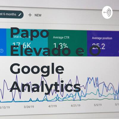 Papo Elevado e O Google Analytics