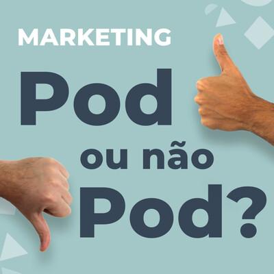 Pod ou Não Pod - Marketing Digital