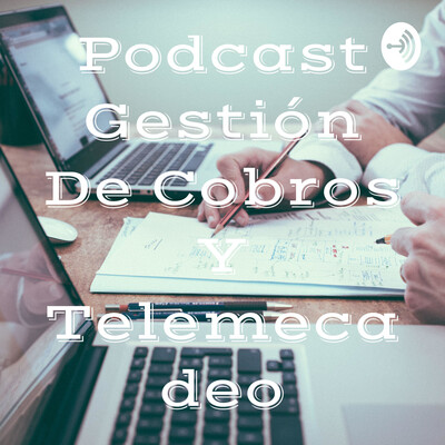 Podcast Gestión De Cobros Y Telemecadeo