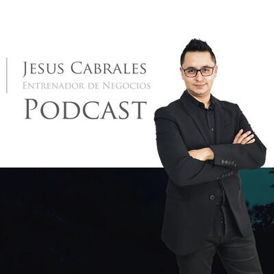 PODCAST Jesus Cabrales Entrenador de Negocios