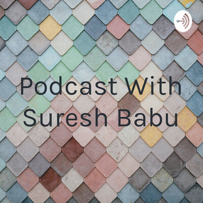 Podcast With Suresh Babu