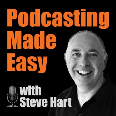 Podcasting Made Easy with Steve Hart