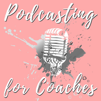 Podcasting for Coaches