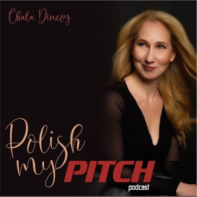 Polish My Pitch Podcast with Chala Dincoy