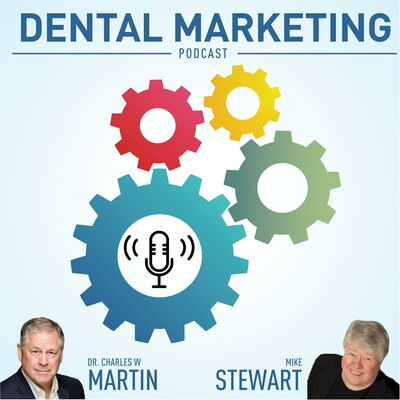 Dental Marketing Podcast with Dr. Charley Martin and Mike Stewart