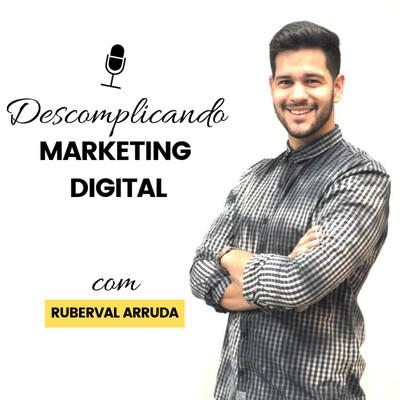 Descomplicando Marketing Digital Com Ruberval Arruda