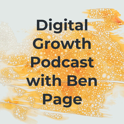 Digital Growth Podcast with Ben Page