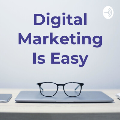 Digital Marketing Is Easy