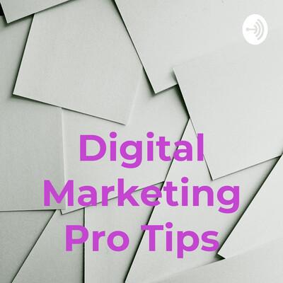 Digital Marketing Pro Tips