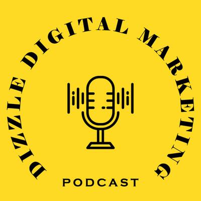 Dizzle Digital Marketing Podcast