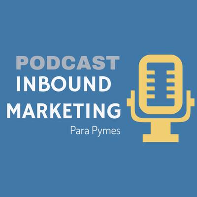 Inboundcast: Inbound Marketing para Pymes