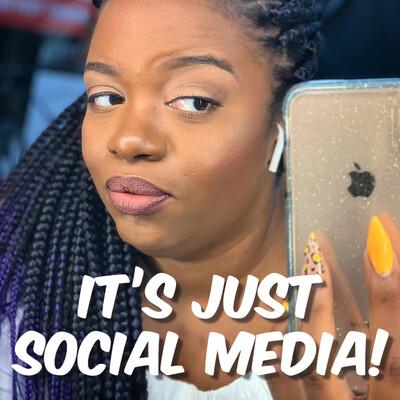 It's Just Social Media