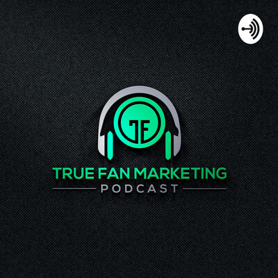 True Fan Marketing Podcast