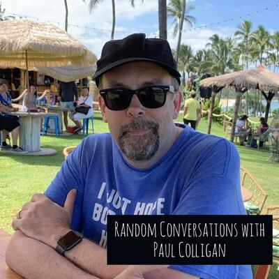 Random Conversations With Paul Colligan