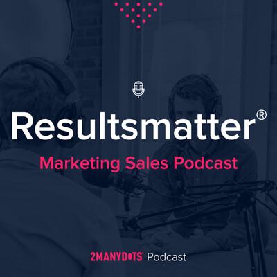 Resultsmatter | Marketing Sales Podcast