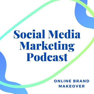 Online Brand Makeover - Social Media Marketing Podcast
