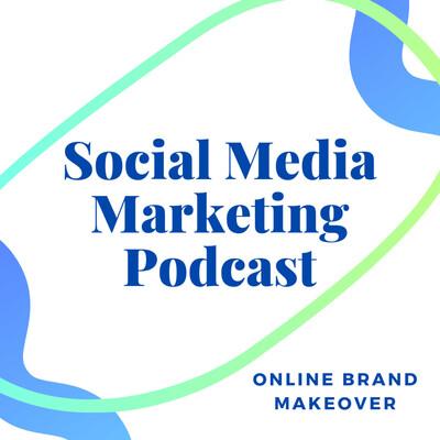 Online Brand Makeover - Social Media Marketing Podcast