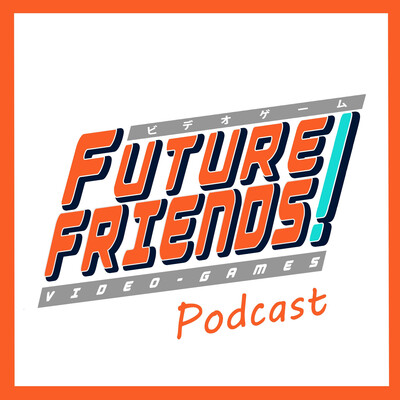 Future Friends Games Podcast