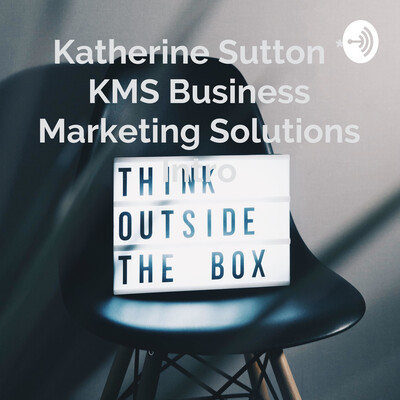 Katherine Sutton * KMS Business Marketing Solutions Intro