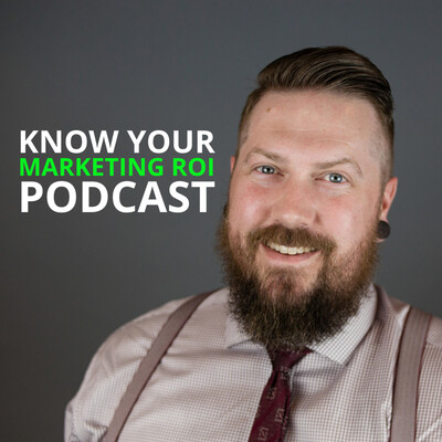 Know Your Marketing ROI Podcast