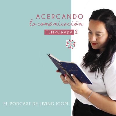 Acercando la comunicación. El podcast de Living Ic