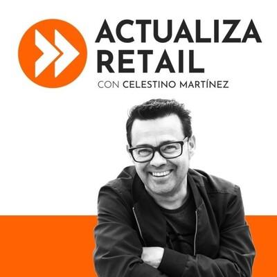 ACTUALIZA RETAIL con Celestino Martínez