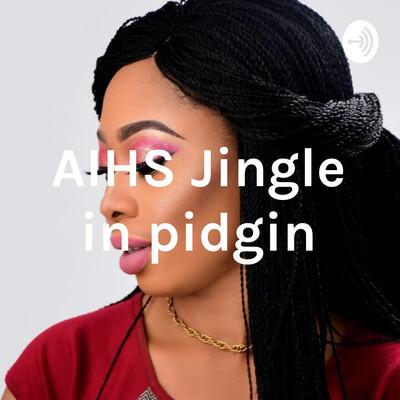 AIHS Jingle in pidgin