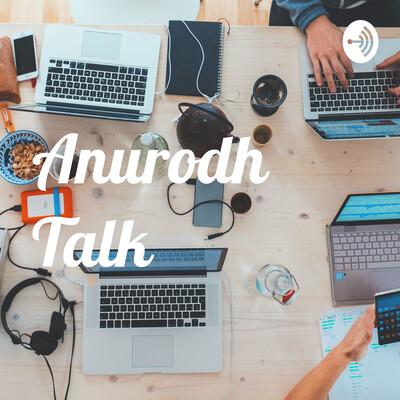 Anurodh Talk