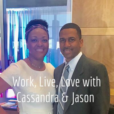 Work, Live, Love with Cassandra & Jason