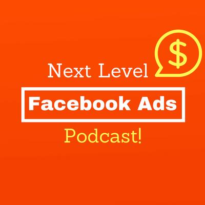 Next Level Facebook Ads Podcast