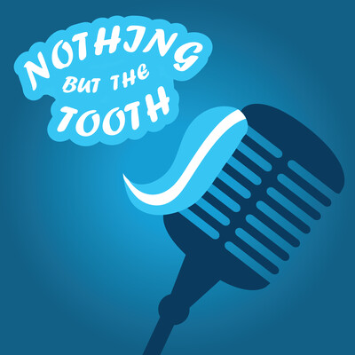 Nothing But The Tooth Dentistry Podcast