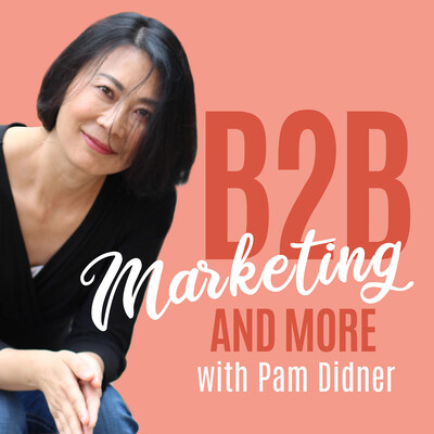 B2B Marketing and More With Pam Didner