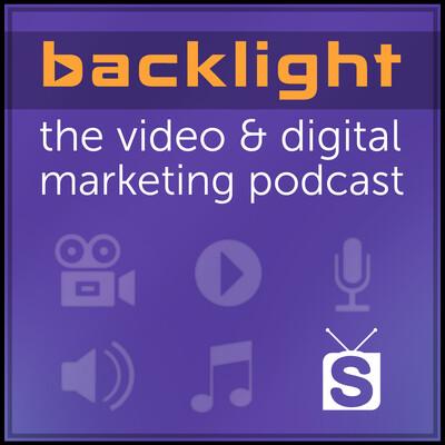 Backlight : The Video & Digital Marketing Podcast