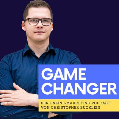 Game Changer - Der Online-Marketing Podcast von Christopher Bücklein