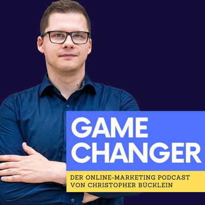 Game Changer - Der Online-Marketing Podcast von Christopher Bücklein