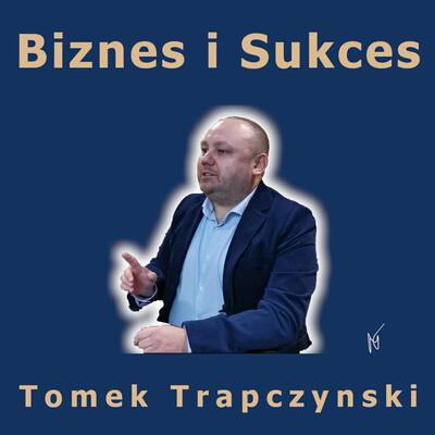 Biznes i sukces - Tomek Trapczynski