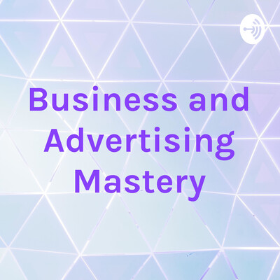 Business and Advertising Mastery