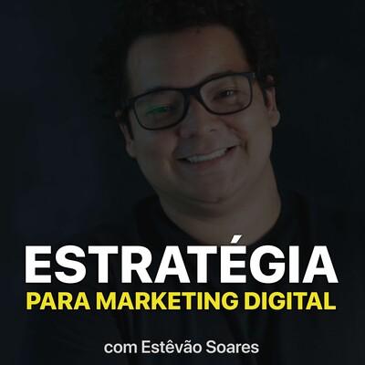 Estêvão Soares - Estratégia Digital