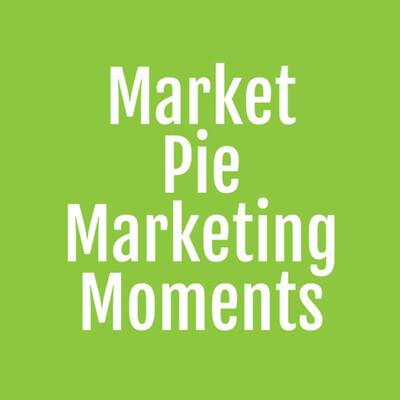 Market Pie Marketing Moments